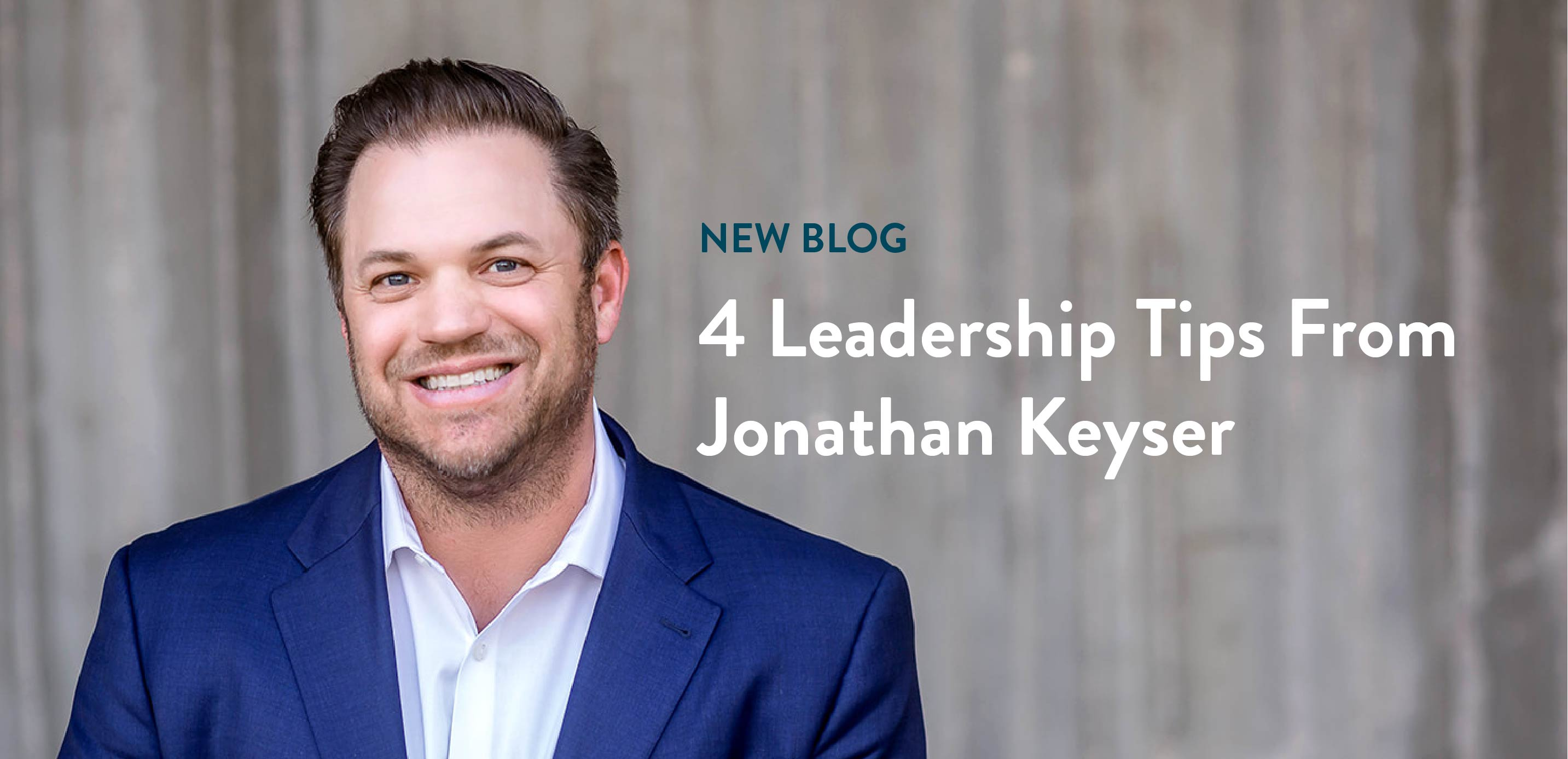 4 Leadership Tips from Jonathan Keyser